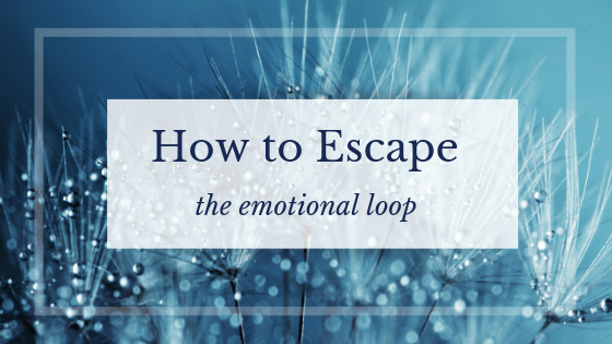 How to Escape the emotional loop